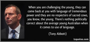 the young, they can come back at you with language of tremendous power ...