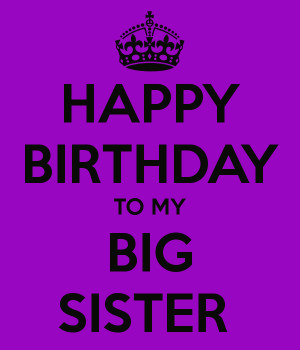 HAPPY BIRTHDAY TO MY BIG SISTER