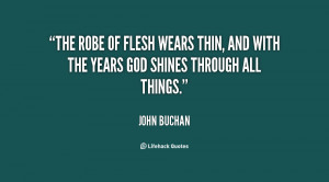 The robe of flesh wears thin, and with the years God shines through ...