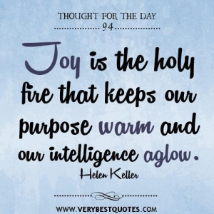 ... That Keeps Our Purpose Warm And Our Intelligence Aglow - Joy Quote