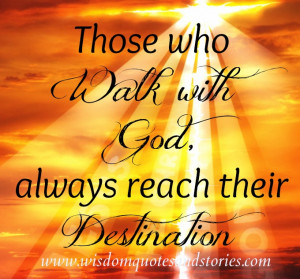 those who walk with god always reach their destination - Wisdom Quotes ...
