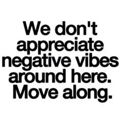 We don't appreciate negative vibes here. Move along. #inspiration More