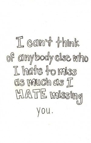 can't think of anybody else who I hate to miss as much as I hate ...