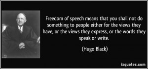 Freedom of speech means that you shall not do something to people ...