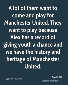 David Gill - A lot of them want to come and play for Manchester United ...