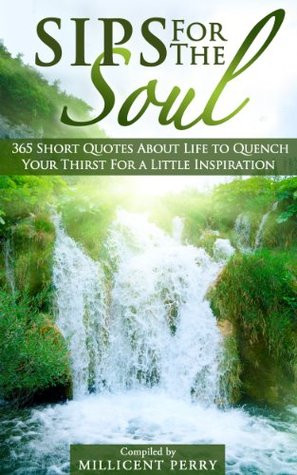 Sips for the Soul: 365 Short Quotes About Life to Quench Your Thirst ...