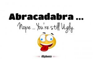 You're Still Ugly | Others on Slapix.com