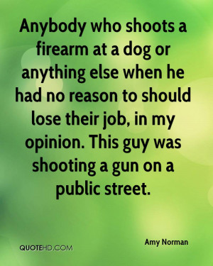 Anybody Who Shoots A Firearm At A Dog Or Anything Else When He Had No ...