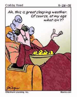 It's great sleeping weather. Of course at my age, what isn't?