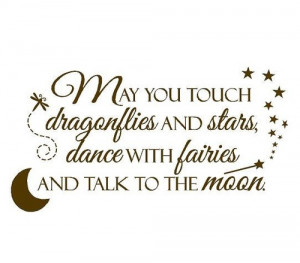 Quotes, Sayings, & Funny Pictures / May you touch dragonflies and ...
