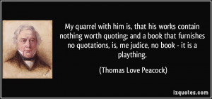 My quarrel with him is, that his works contain nothing worth quoting ...