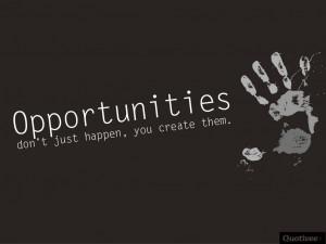 quotivee_1024x768_0005_Opportunities don't just happen, you create ...