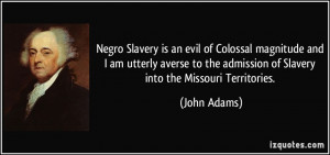 Negro Slavery is an evil of Colossal magnitude and I am utterly averse ...