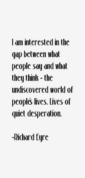 am interested in the gap between what people say and what they think ...