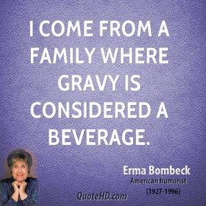 come from a family where gravy is considered a beverage.