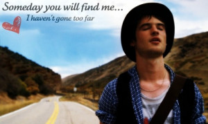 Waiting for foreverSomeday you'll find meI haven't gone too farI ...