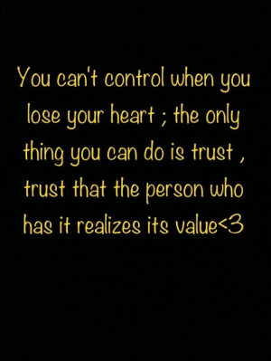 ... when you lose your heart. the only thing you can do is trust trust