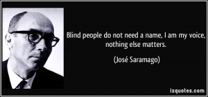 Blind people do not need a name, I am my voice, nothing else matters ...