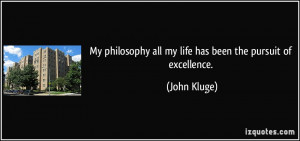 ... all my life has been the pursuit of excellence. - John Kluge
