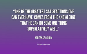 One of the greatest satisfactions one can ever have, comes from the ...