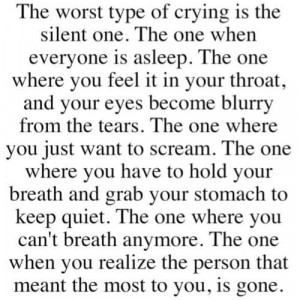 The Worst Type Of Crying Is The Silent One. The One When Everyone Is ...