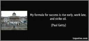 My formula for success is rise early, work late, and strike oil ...
