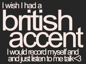 funny quotes about british i wish i had a british accent i would ...