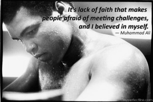 Muhammad_Ali quotes Its lack of faith that makes people afraid of ...