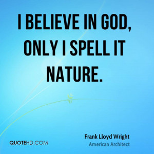 Believe in God, only I spell it nature. Picture Quote #1