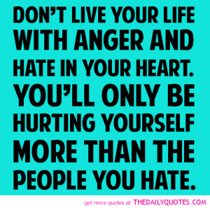 Don't Live Your Life With Anger And Hate In Your Heart - Anger Quote