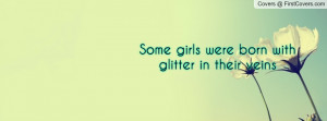 some girls were born with glitter in their veins , Pictures