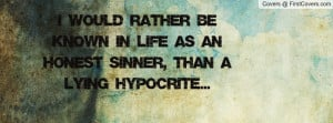 ... as an honest sinner , Pictures , than a lying hypocrite... , Pictures