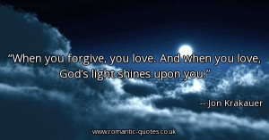 when-you-forgive-you-love-and-when-you-love-gods-light-shines-upon-you ...