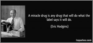quote-a-miracle-drug-is-any-drug-that-will-do-what-the-label-says-it ...
