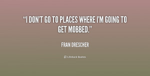 File Name : quote-Fran-Drescher-i-dont-go-to-places-where-im-156232 ...