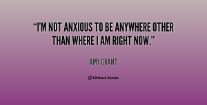 not anxious to be anywhere other than where I am right now.""