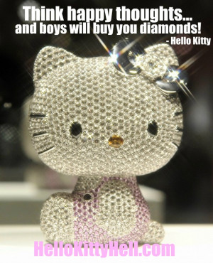 Hello Kitty diamonds quote think happy thoughts and boys will buy you ...