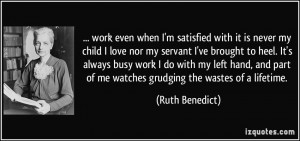 work even when I'm satisfied with it is never my child I love nor my ...