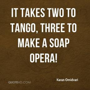Karan Omidvari - It takes two to tango, three to make a soap opera!