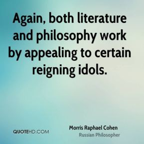 Morris Raphael Cohen - Again, both literature and philosophy work by ...