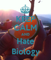 KEEP CALM AND Hate Biology