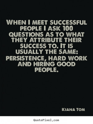 Success quotes - When i meet successful people i ask 100 questions..