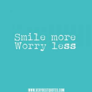 Smile more worry less, motivational words