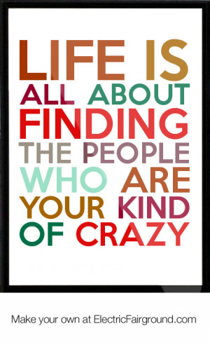 ... all about finding the people who are your kind of crazy Framed Quote