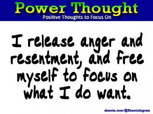 Power Thought: I release anger and resentment, and free myself to ...