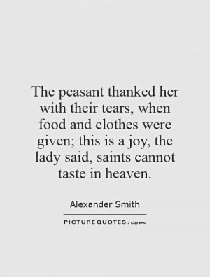 ... joy, the lady said, saints cannot taste in heaven. Picture Quote #1