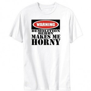 Demolition Derby Shirt Sayings