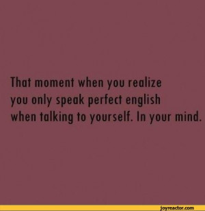... english when talking to yourself. In your mind.,funny pictures,auto