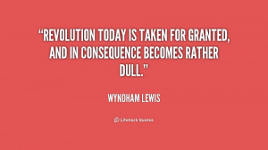 quote-Wyndham-Lewis-revolution-today-is-taken-for-granted-and-196849_1 ...