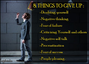 THINGS TO GIVE UP: -Doubting yourself -Negative thinking -Fear of ...